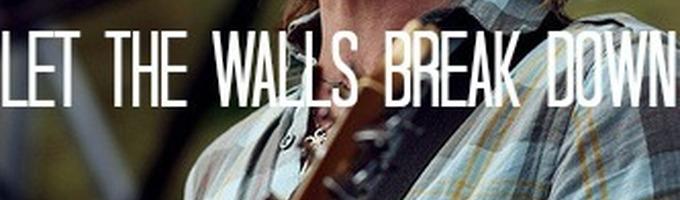 Let The Walls Break Down.